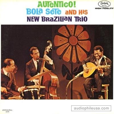 Bola Sete - Autentico - Bola Sete and his New Brazilian Trio