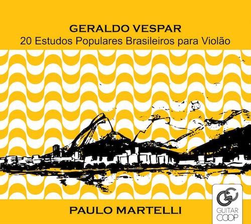 Paulo Martelli - Geraldo Vespar: 20 Estudos Populares Brasileiros Para Violão