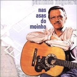 Paulinho Nogueira - Nas Asas do Moinho