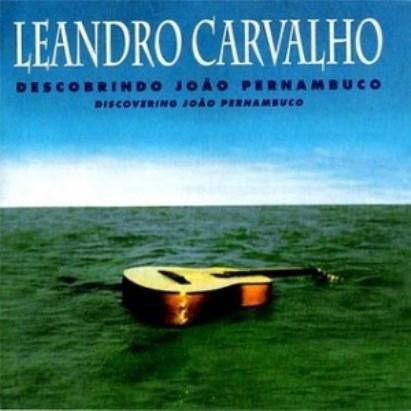 Leandro Carvalho - Descobrindo João Pernambuco
